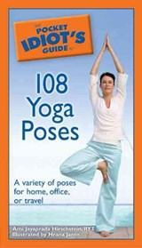 The Pocket Idiot's Guide to 108 Yoga Poses | Ami Jayaprada Hirschstein |
