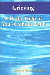 Grieving With the Help of Your Catholic Faith | Lorene Hanley Duquin |