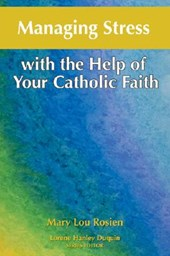 Managing Stress with the Help of Your Catholic Faith | Mary Lou Rosien |