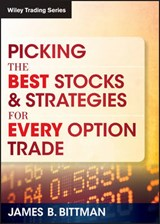 Picking the Best Stocks & Strategies for Every Option Trade | James B. Bittman |