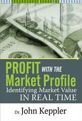Profit With the Market Profile | John Keppler |