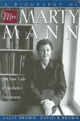A Biography of Mrs. Marty Mann | David R. Brown |