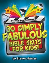 30 Simply Fabulous Bible Skits for Kids! | Steven James |