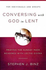 Conversing with God in Lent | Stephen J. Binz |