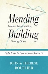 Mending Broken Relationships, Building Strong Ones | John And Therese Boucher |