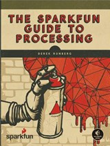 The Sparkfun Guide to Processing | Derek Runberg |