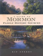 A Guide to Mormon Family History Sources | Kip Sperry |