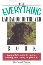 The Everything Labrador Retriever Book | Kim Campbell Thornton |