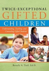 Twice-Exceptional Gifted Children | Beverly A. Trail |