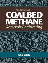 Fundamentals of Coalbed Methane Reservoir Engineering | John Seidle |