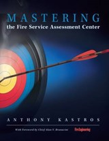 Mastering the Fire Service Assessment Center | Anthony Kastros |