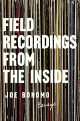 Field Recordings from the Inside | Joe Bonomo |