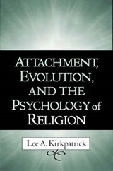 Attachment, Evolution, and the Psychology of Religion | Lee A. Kirkpatrick |