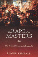 The Rape of the Masters | Roger Kimball |