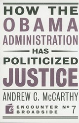 How the Obama Administration Has Politicized Justice | Andrew C. McCarthy |
