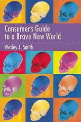 Consumer's Guide to a Brave New World | Wesley J. Smith |