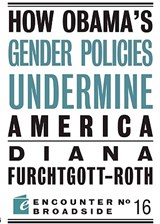 How Obama's Gender Policies Undermine America | Diana Furchtgott-Roth |