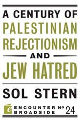 A Century of Palestinian Rejectionism and Jew Hatred | Sol Stern |