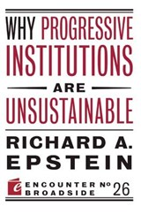 Why Progressive Institutions Are Unsustainable | Richard A. Epstein |
