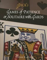 Games of Patience or Solitaire with Cards | William B. Dick |