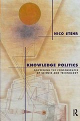 Knowledge Politics: Governing the Consequences of Science and Technology | Nico Stehr |