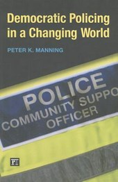 Democratic Policing in a Changing World | Peter K Manning |