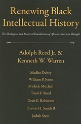 Renewing Black Intellectual History | Reed, Adolph, Jr. |