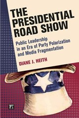 The Presidential Road Show | Diane J. Heith |