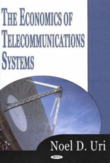 The Economics Of Telecommunications Systems | Noel D. Uri |