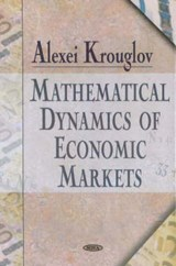 Mathematical Dynamics of Economic Markets | Alexei Krouglov |