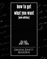 How to Get What You Want | Orison Swett Marden |