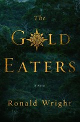 The Gold Eaters | Ronald Wright |