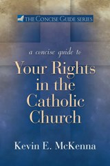 A Concise Guide to Your Rights in the Catholic Church | Kevin E. McKenna |