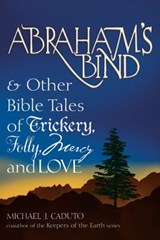 Abraham's Bind and Other Bible Tales of Trickery, Folly, Mercy and Love | Micheal J. Caduto |