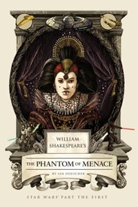 William shakespeare's forsooth, the pantom menace: star wars part the first | Ian Doescher |