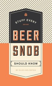 Stuff Every Beer Snob Should Know | Ellen Goldstein |