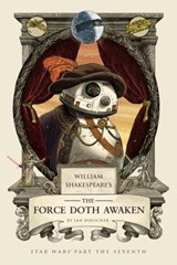 William shakespeare's the force doth awaken: star wars part the seventh | Ian Doescher |