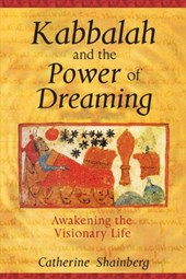 Kabbalah And The Power Of Dreaming | Shainberg, Catherine, Ph.D. |