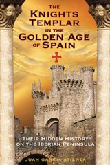 The Knights Templar in the Golden Age of Spain | Juan Garc Atienza |