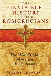 The Invisible History of the Rosicrucians | Tobias Churton |