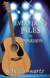 Everything Pales in Comparision | Rebecca Swartz |