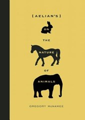Aelian's on the Nature of Animals | Gregory McNamee |