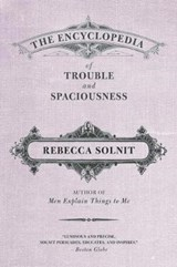 The Encyclopedia of Trouble and Spaciousness | Rebecca Solnit |