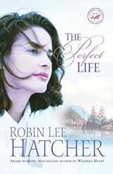 The Perfect Life | Robin Lee Hatcher |