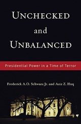 Unchecked and Unbalanced | Frederick A. O. Schwarz Jr |