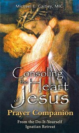 Consoling the Heart of Jesus - Prayer Companion | Michael E. Gaitley |