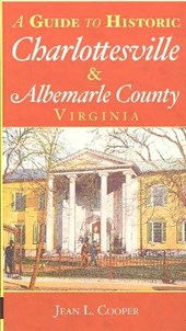 A Guide to Historic Charlottesville & Albemarle County, Virginia | Jean L Cooper |