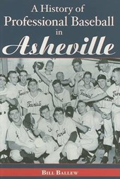 A History of Professional Baseball in Asheville | Bill Ballew |