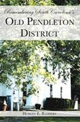 Remembering South Carolina's Old Pendleton District | Hurley E Badders |