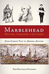 Marblehead Myths, Legends and Lore | Pam Matthias Peterson; Pam Matthias Peterson |